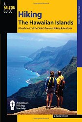 Hiking the Hawaiian Islands: A Guide To 72 Of The State's Greatest Hikes