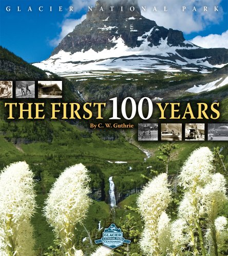 Glacier National Park - The First 100 Years