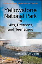 Yellowstone National Park for Kids, Preteens, and Teenagers